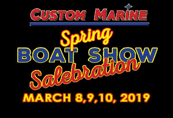 Custom Marine Spring Boat Show Salebration   March 2019